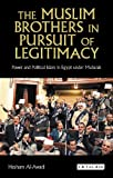 The Muslim Brothers in Pursuit of Legitimacy : Power and Political Islam in Egypt under Mubarak, Al-Awadi, Hesham, 1780764308