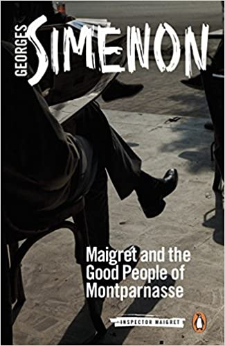 Georges Simenon - Maigret and the Good People of Montparnasse