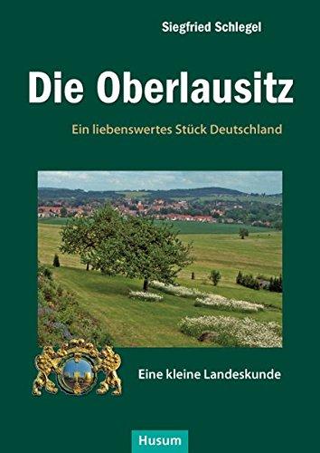 Die Oberlausitz: Ein liebenswertes Stück Deutschland. Eine kleine Landeskunde