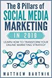 The 8 Pillars of Social Media Marketing in 2019: Learn How to Transform Your Online Marketing Strategy For Maximum Growth with Minimum Investment. Facebook, ... Twitter, LinkedIn, Youtube, Instagram +More
