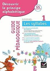 Découvrir le principe alphabétique GS/CP, Cahier 1 : Les syllabes - Guide pédagogique