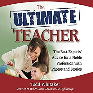 The Ultimate Teacher: The Best Experts' Advice for a Noble Profession with Photos and Stories Audiobook