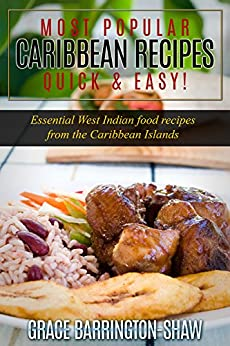 Most Popular Caribbean Recipes - Quick & Easy: Essential West Indian Food Recipes From The Caribbean Islands by [Barrington-Shaw, Grace]