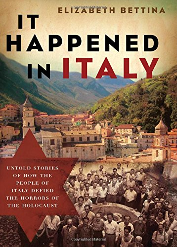 Download It Happened in Italy: Untold Stories of How the People of Italy Defied the Horrors of the Holocaust pdf epub