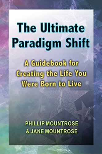 The Ultimate Paradigm Shift: A Guidebook for Creating the Life You Were Born to Live (Shift Guide)