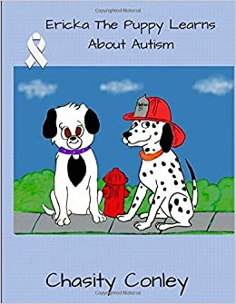 Ericka The Puppy Learns About Autism by Chasity Conley (2016-01-20)