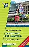 Mit Kindern unterwegs – In Stuttgart und Umgebung: Die besten Familienausflüge Die besten Familienausflüge –  Mit vielen tollen Gutscheinen