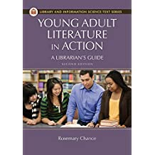 Young Adult Literature in Action: A Librarian's Guide, 2nd Edition: A Librarian's Guide (Library and Information Science Text Series)