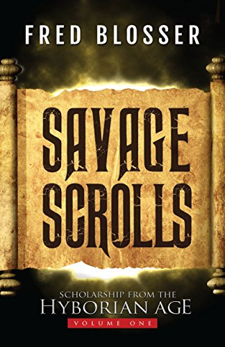 Savage Scrolls: Volume One: Scholarship from the Hyborian Age by [Blosser, Fred]