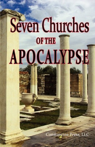 A   Pictorial Guide to the 7 (Seven) Churches of the Apocalypse (the Revelation to St. John) and the Island of Patmos or a Pilgrim's Tour Guide to the (History Of The Seven Churches In Revelation)
