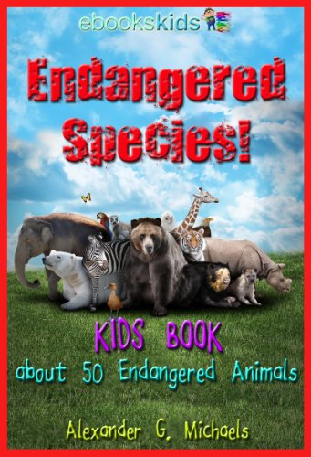 Endangered Species!  A Kids Book About 50 of the Most Endangered Animal Species on Planet Earth - Fun facts & pictures of Bears, Sharks, Tigers, Birds & More (eBooks Kids Nature 1)