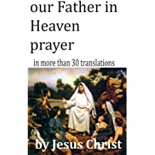 by Jesus Christ: our Father in Heaven prayer