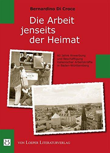 Die Arbeit jenseits der Heimat: 60 Jahre Anwerbung und Beschäftigung italienischer Arbeitskräfte in Baden-Württemberg