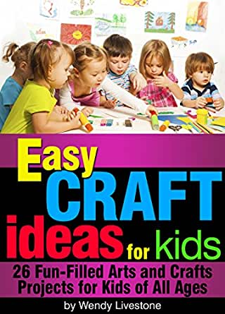 easy craft ideas for kids 26 fun filled arts and crafts projects