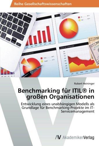 Download Benchmarking für ITIL® in großen Organisationen: Entwicklung eines unabhängigen Modells als Grundlage für Benchmarking-Projekte im IT-Servicemanagement (German Edition) pdf