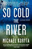 So Cold the River, Michael Koryta, 031608512X