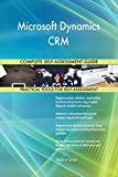Microsoft Dynamics CRM All-Inclusive Self-Assessment - More than 900 Success Criteria, Instant Visual Insights, All-Inclusive Spreadsheet Dashboard, Auto-Prioritized for Quick Results