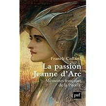 La passion Jeanne d'Arc: Mémoires françaises de la Pucelle (Hors collection)