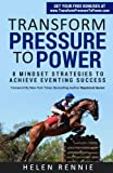 Transform Pressure To Power: 8 Mindset Strategies To Achieve Eventing Success