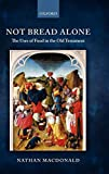 Not Bread Alone: The Uses of Food in the Old Testament