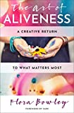 The Art of Aliveness: A Creative Return to What