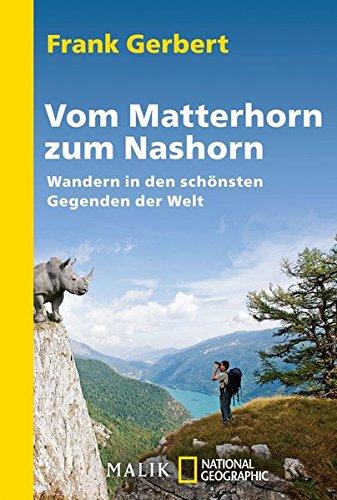 Vom Matterhorn zum Nashorn: Wandern in den schönsten Gegenden der Welt (National Geographic Taschenbuch, Band 40442)