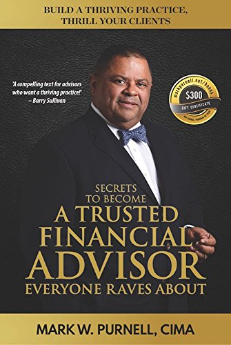 Secrets To Become a Trusted Financial Advisor Everyone Raves About: Building a Thriving Practice, Thrill Your Clients cover