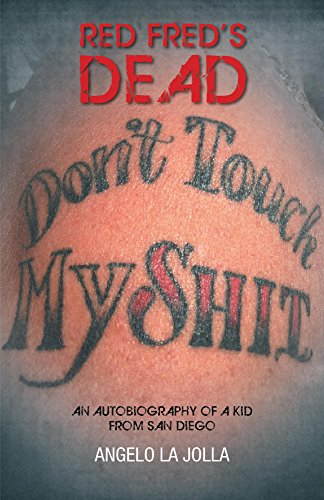 Front cover for the book Red Fred's Dead: An autobiography of a Kid from San Diego by Angelo La Jolla