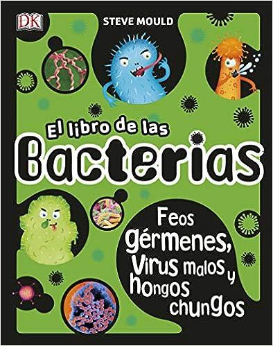 El libro de las bacterias: Feos gérmenes, virus malos y hongos chungos (APRENDIZAJE Y DESARROLLO)(Español) Tapa dura – 18 octubre 2018