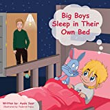 Children's book: Big Boys Sleep in Their Own Bed: Funny Kids Books- Rhymes, Sleep, Teach Values Book.(Preschool books) Toddler picture book (Funny Bedtime ... .Beginner Reader& Early learning-Series 2)