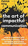 #2: The Art of Impactful Communication: How to Genuinely and Effectively Connect, Talk to be Heard, and Create Remarkable Relationships