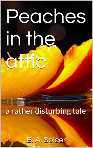 Peaches in the Attic: a rather disturbing tale