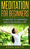 Meditation: Meditation for Beginners - 5 Minutes To Happiness And A Successful Life + FREE GUIDED MEDITATION (recording): How To Relieve Anxiety, Find ... Yoga, Anxiety, Stress, Happiness)
