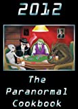 2012 the Paranormal Cookbook, Shaun Belekurov, 0982480164