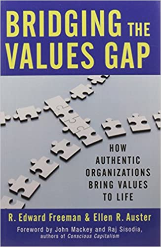 Bridging the Values Gap : How Authentic Organizations Bring Values to Life
