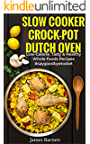 Slow Cooker, Crock-Pot, Dutch Oven Recipes:Low Calorie, Tasty & Healthy Whole Foods Recipes, #SAYGOODBYETODIET