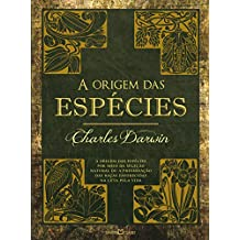 A origem das espécies: A origem das espécies por meio da seleção natural ou a preservação das raças favorecidas na luta pela vida