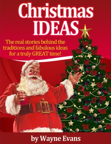 Christmas Ideas: The real stories behind the traditions and fabulous ideas for a truly great time! (For Christmas Homemade Dad Ideas)
