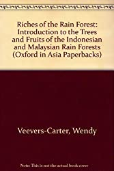 Riches of the Rain Forest: An Introduction to the Trees and Fruits of the Indonesian and Malaysian Rain Forests