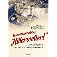 """""""Und morgen gibt es Hitlerwetter!"""" - Alltägliches und Kurioses aus dem Dritten Reich"""