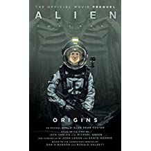 Alien: Covenant Origins - The Official Prequel to the Blockbuster Film