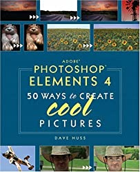 Adobe Photoshop Elements 4: 50 Ways to Create Cool Pictures (Classroom in a Book (Adobe))