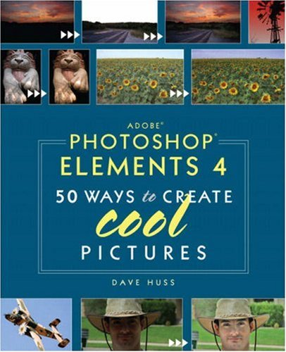 Adobe Photoshop Elements 4: 50 Ways to Create Cool Pictures -
