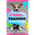 Puppy Training: Step By Step Puppy Training Guide- Unique Tricks Included (puppy training for kids, puppy tricks, puppy potty training, housebreak your dog, obedience training, puppy training books)