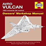 Avro Vulcan Manual: An Insight into Owning, Restoring, Servicing and Flying Britain's Legendary Cold War Bomber (Owner's Workshop Manual) (Haynes Owners' Workshop Manuals)