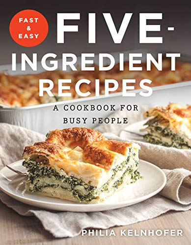 (Fast and Easy Five-Ingredient Recipes: A Cookbook for Busy People)