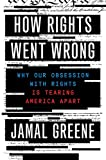 How Rights Went Wrong: Why Our Obsession with Rights Is Tearing America Apart