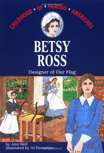 Betsy Ross Flag History - Betsy Ross: Designer of Our Flag (Childhood of Famous Americans)