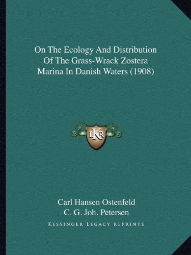 On The Ecology And Distribution Of The Grass-Wrack Zostera Marina In Danish Waters (1908) by Ostenfeld, Carl Hansen, Petersen, C. G. Joh. published by Kessinger Publishing, LLC (2010) [Paperback]