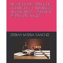 DICCIONARIO TRILINGÜE DE DERECHO Y TÉRMINOS FINANCIEROS ESPAÑOL PORTUGUÉS INGLÉS (Spanish Edition)